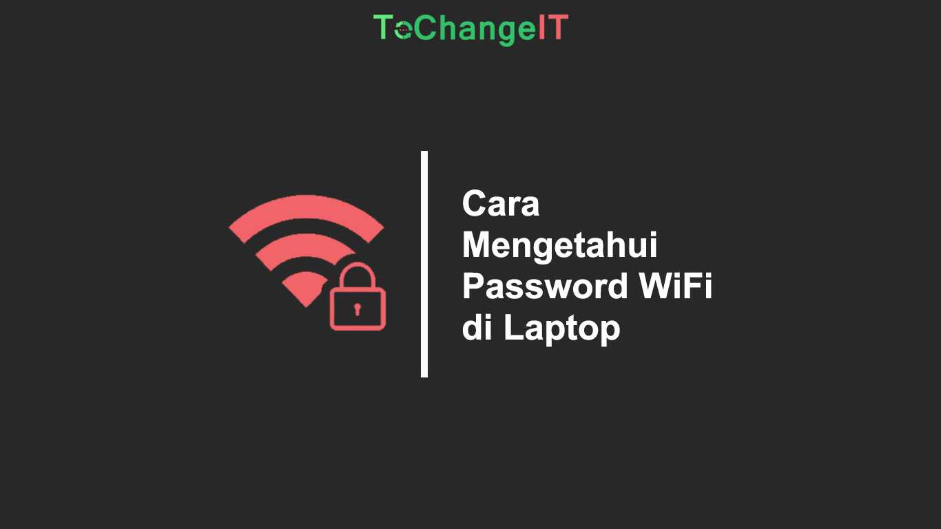 Cara Mengetahui Password WiFi di Laptop