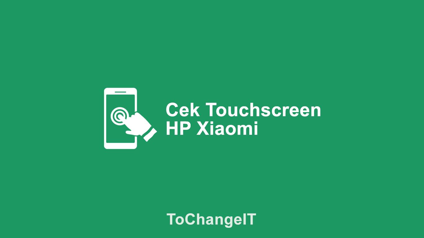 Cara Cek Touchscreen Xiaomi