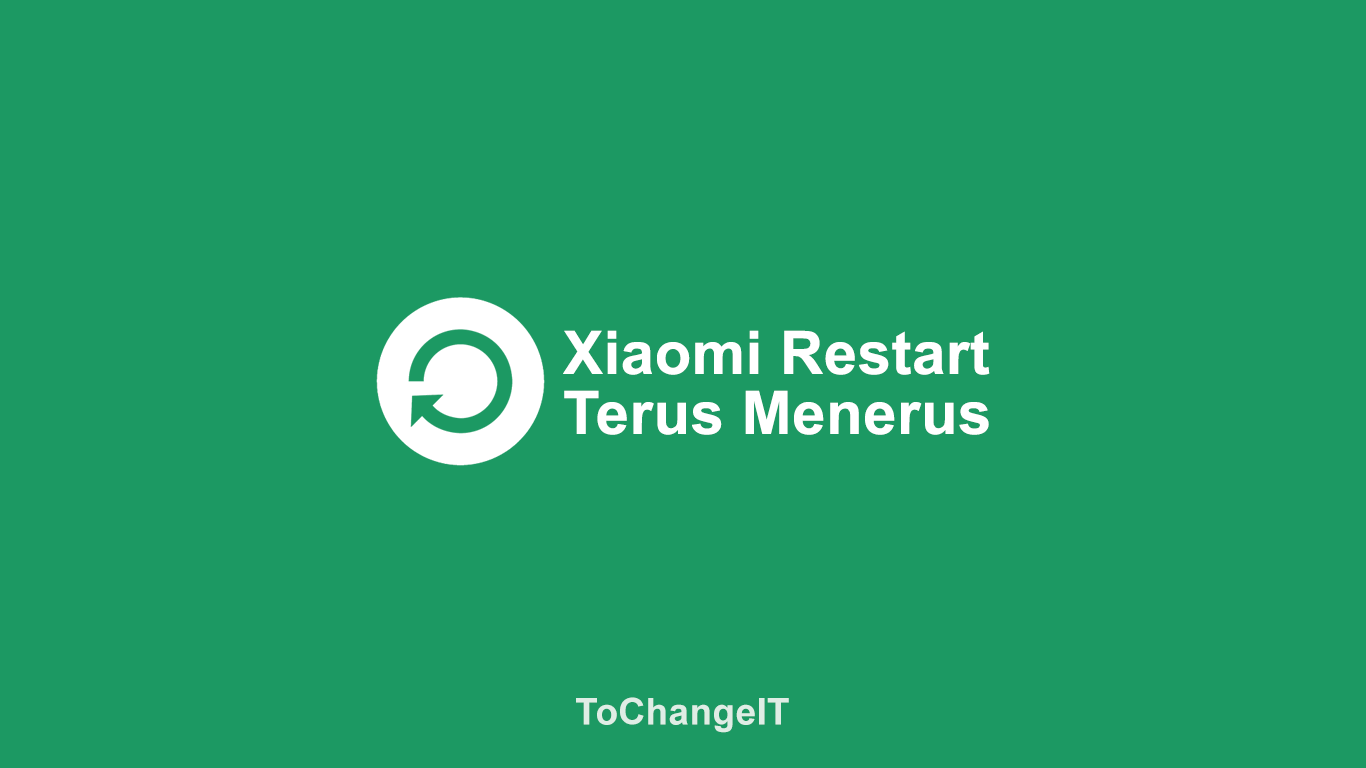 Xiaomi Restart Terus Menerus