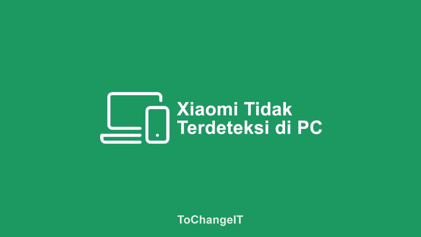 Xiaomi Tidak Terdeteksi di PC
