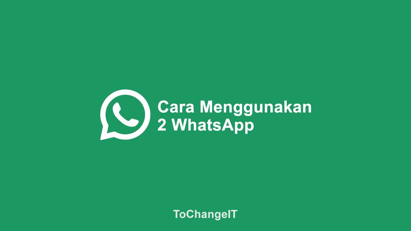 Cara Menggunakan 2 WhatsApp