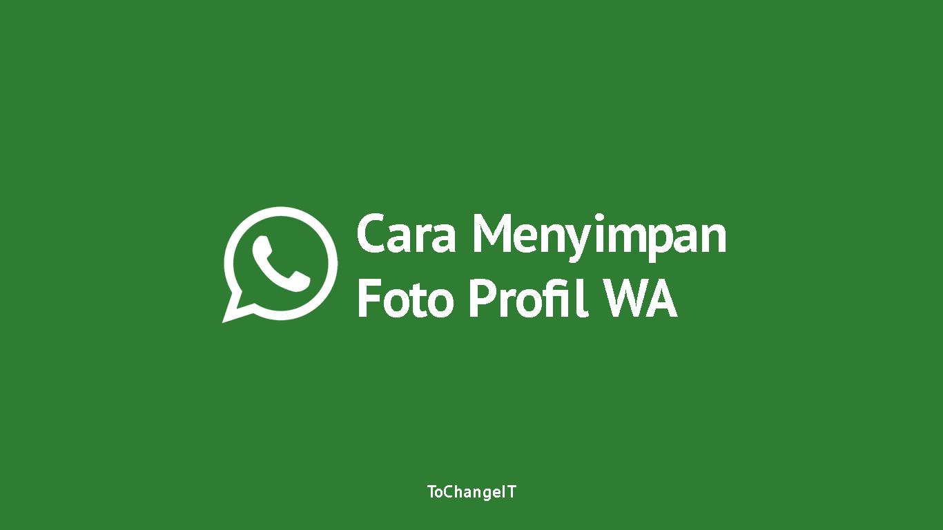 Cara Menyimpan Foto Profil WhatsApp Teman