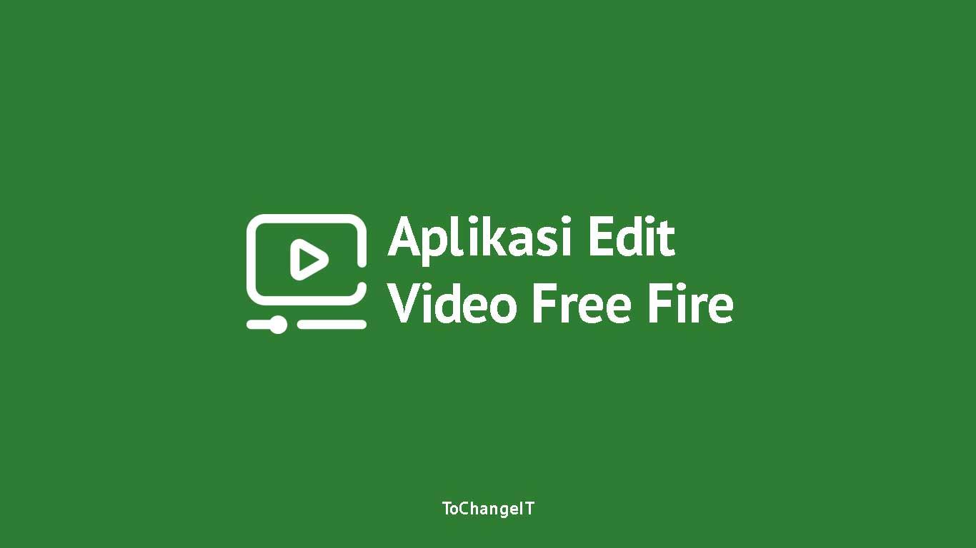 Aplikasi Edit Video Free Fire