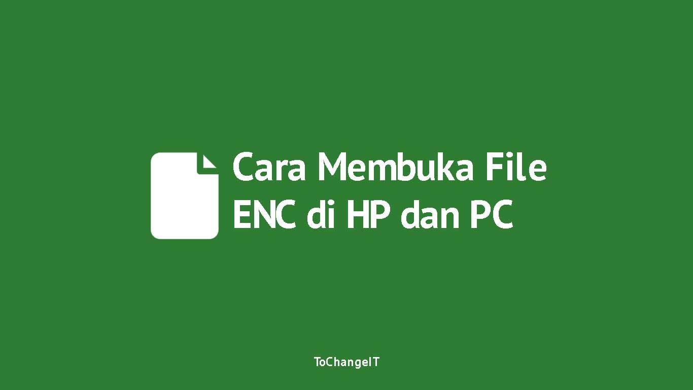 Cara Membuka File ENC di HP dan PC