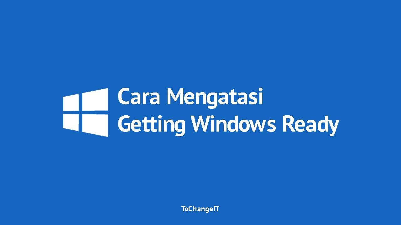 Cara Mengatasi Getting Windows Ready Lama Sekali
